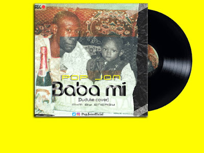 DOWNLOAD MP3: Pop Jon - Baba Mi (Duduke Cover)