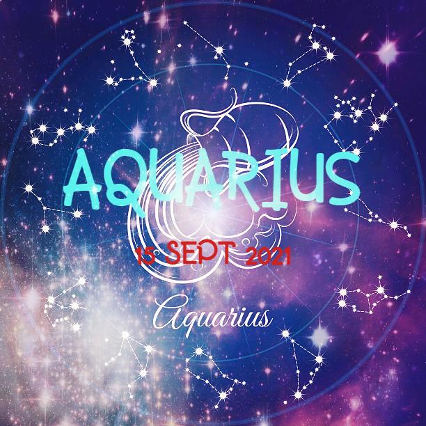 ZODIAK Hari ini AQUARIUS 15 September 2021