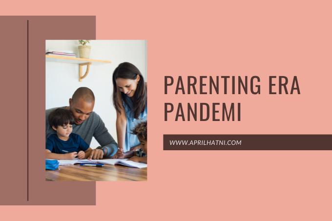 parenting yang ideal di era pandemi