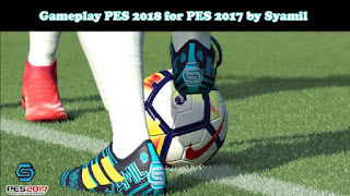 PES 2018 Gameplay For PES 2017 by Syamil