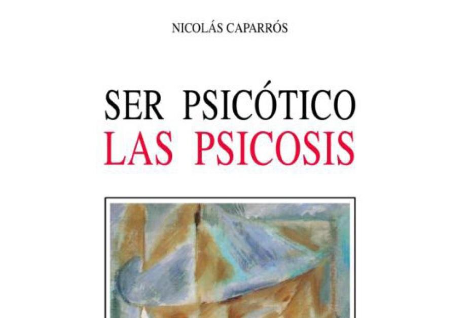 Ser psicotico. Las psicosis. Nicolás Caparrós. PDF