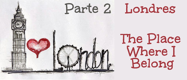Londres, The Place Where I Belong (Parte 2)