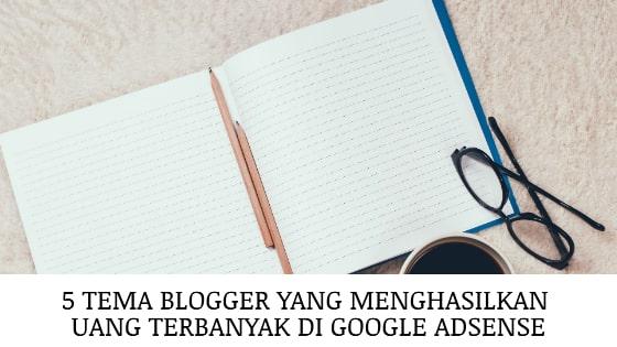 5 Tema Blogger Yang Menghasilkan Uang Terbanyak Di Google Adsense