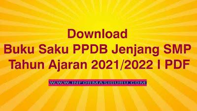 Download Buku Saku Informasi Kebijakan Pendaftaran Peserta Didik Baru (PPDB) Jenjang SMP Tahun Ajaran 2021/2022 I PDF