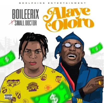 "BOILEERIX x Small Doctor – ""Alaye Oloro"" (Mp3 Download)"