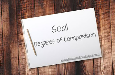Setelah selesai membahas materi tentang cara membuat kalimat perbandingan bahasa Inggris  Contoh Soal Degrees of Comparison Paling Lengkap