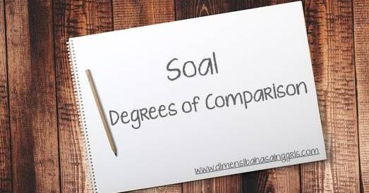Contoh Soal Degrees Of Comparison Paling Lengkap Dimensi Bahasa Inggris