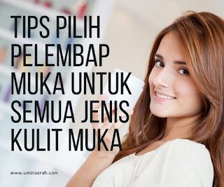 Tips Pilih Pelembap Muka Untuk Semua Jenis Kulit Muka