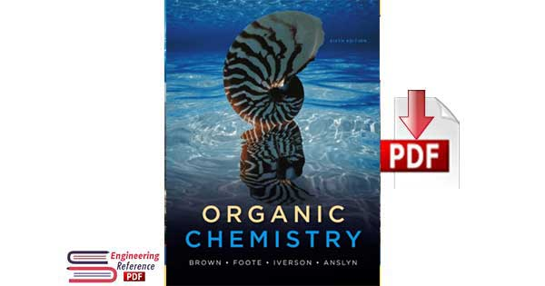 Organic Chemistry Sixth Edition by William H. Brown, Christopher S. Foote, Brent L. Iverson, Eric V. Anslyn and Bruce M. Novak pdf for free