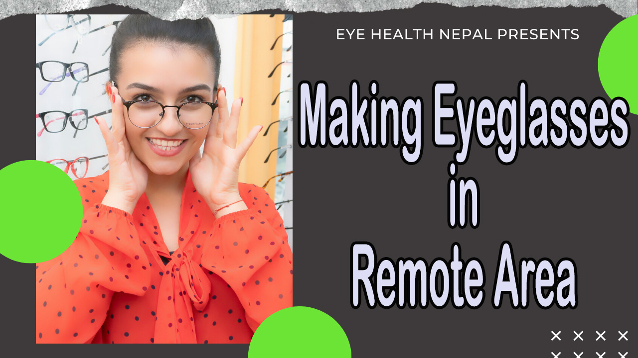 How Prescription Eyeglasses are Made in Remote area of Nepal?