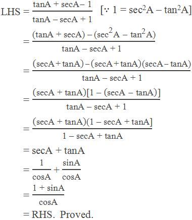 "LHS = (""tanA + secA"" -"" 1"" )/""tanA – secA + 1""           = (""(tanA + secA) – "" 〖""(sec"" 〗^""2""  ""A "" -"" "" 〖""tan"" 〗^""2""  ""A)"" )/""tanA – secA + 1""        [∵ 1 = sec2A – tan2A]          = ((""secA + tanA"" )"" – "" (""secA + tanA"" )""(secA "" -"" tanA)"" )/""tanA – secA + 1""           = (""secA + tanA"" )""[1 – "" (""secA "" -"" tanA"" )""]"" /""tanA – secA + 1""           = (""secA + tanA"" )""(1 – secA + tanA]"" /""1 – secA + tanA""           = secA + tanA          = ""1"" /""cosA""  + ""sinA"" /""cosA""           = ""1 + sinA"" /""cosA""           = RHS.  Proved."