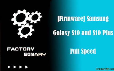 [Firmware] Samsung Galaxy S10 and S10 Plus Full Speed