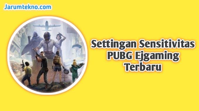 Settingan Sensitivitas PUBG Ejgaming Terbaru