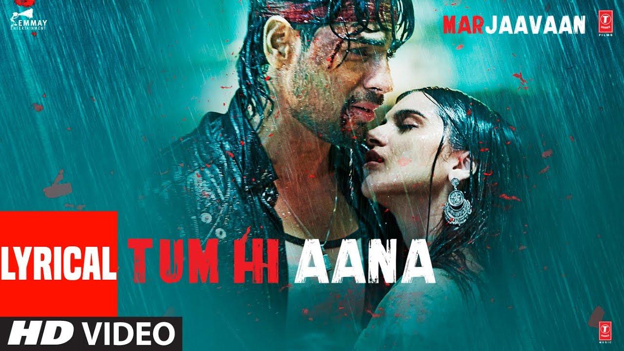Tum Hi Aana Lyrics Marjaavaan | Jubin Nautiyal | Riteish D X Sidharth M X Tara S