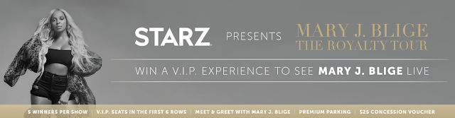 Starz is giving away prizes to see Mary J. Blige's Royalty Tour, complete with parking, concessions, VIP concert tickets and a meet and greet!