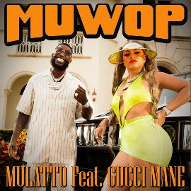 Muwop Lyrics - Mulatto Ft. Gucci Mane