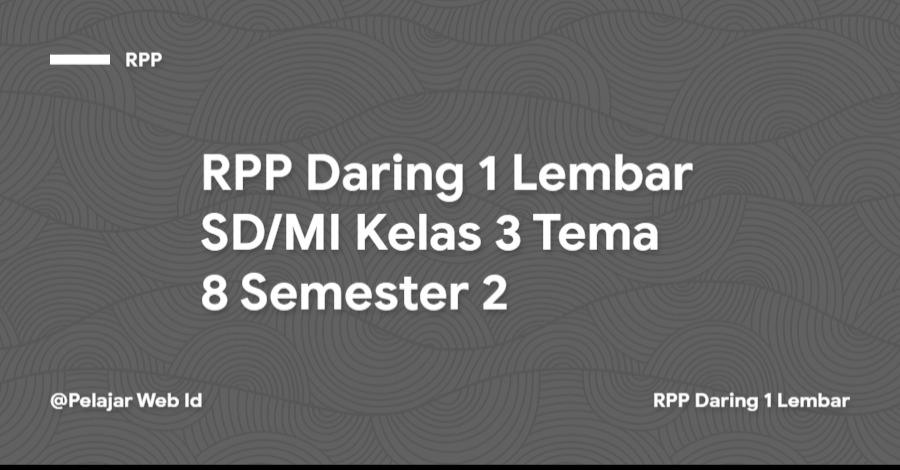 Download RPP Daring 1 Lembar SD/MI Kelas 3 Tema 8 Semester 2