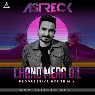 CHAND MERA DIL (PROGRESIVE HOUSE ) - ASTRECK REMIX