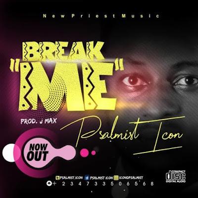 [Music + Lyrics] Psalmist Icon – Break Me