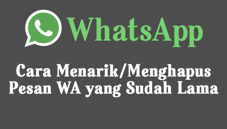 Menarik, Menghapus Pesan WhatsApp yang Sudah Lama