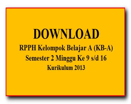 RPPH Kelompok Belajar A (KB-A) Semester 2 Minggu Ke 9 s/d 16