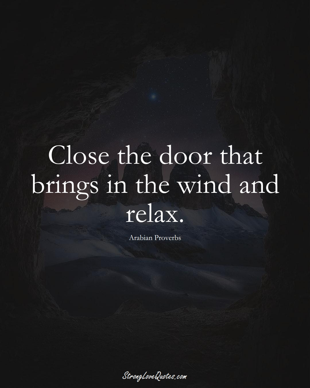 Close the door that brings in the wind and relax. (Arabian Sayings);  #aVarietyofCulturesSayings