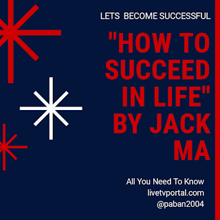 How to succeed in life by Jack Ma