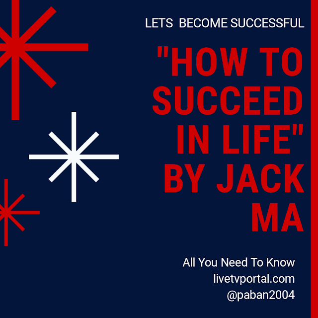 Amazing way to Succeed In life - By Jack Ma, one of the richest Person