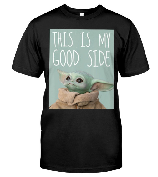 Star Wars The Mandalorian This Is My Good Side T Shirt Hoodie Sweatshirt Baby Yoda Shirts. GET IT HERE