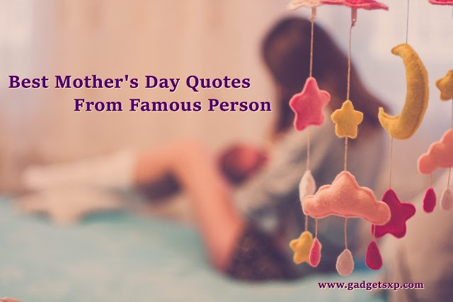 Best Mother's Day quotes From Famous Person 2020