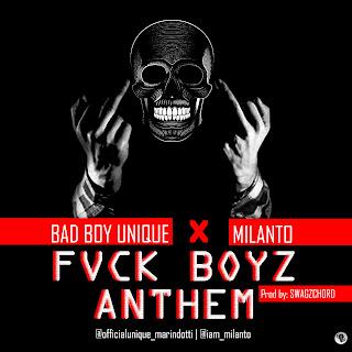 MUSIC: UNIQUE MARINDOTTI FT MILANTO - FVCK BOYZ ANTHEM (FBA)