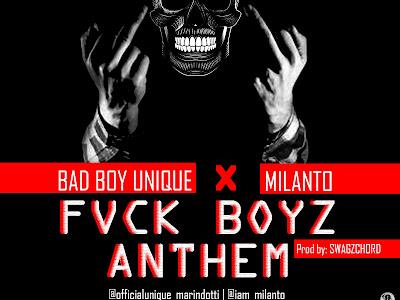 MP3: FVCK BOYZ ANTHEM — UNIQUE MARINDOTTI ft MILANTO @agb arena