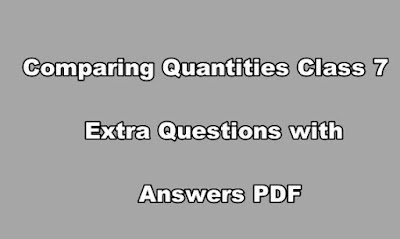 Comparing Quantities Class 7 Extra Questions with Answers PDF