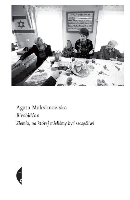 Birobidżan. Ziemia, na której mieliśmy być szczęśliwi - Agata Maksimowska
