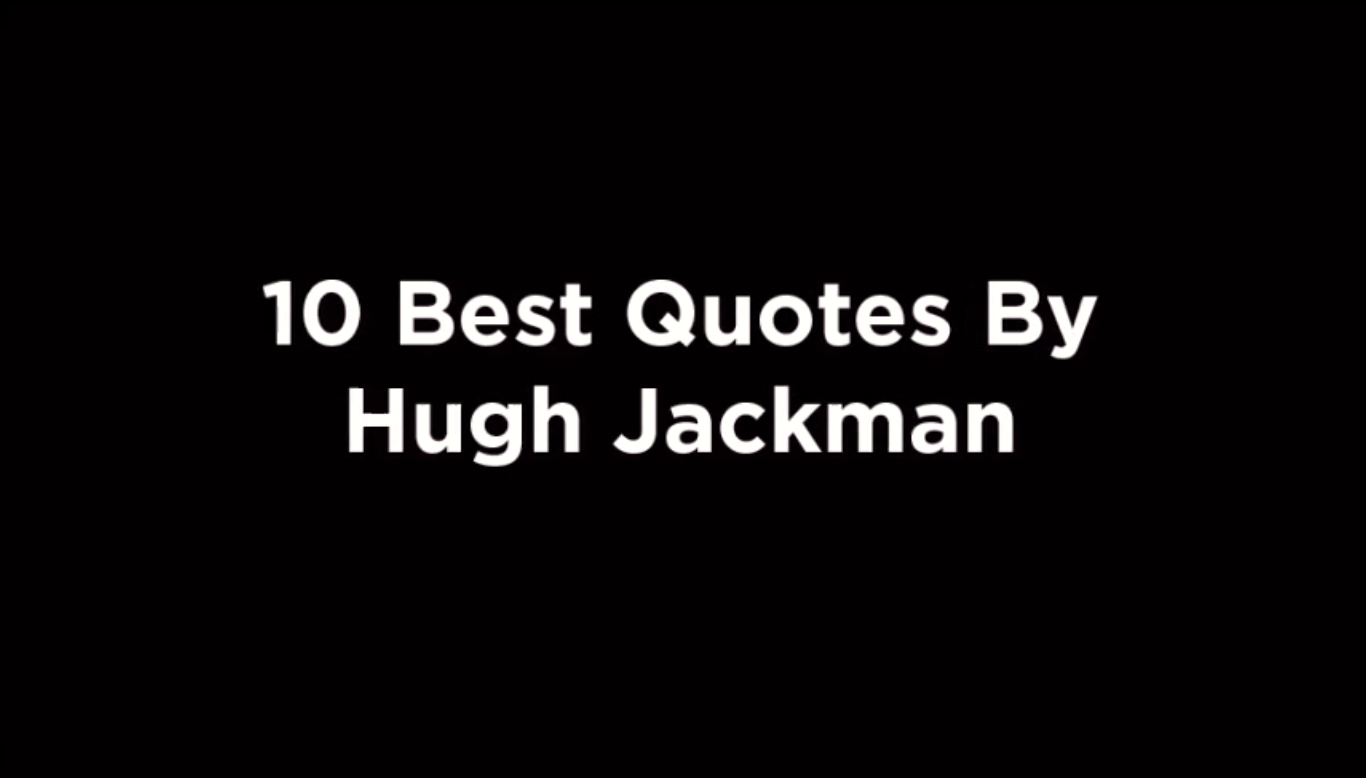 10 Best Quotes By Hugh Jackman [video]