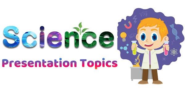 Science Presentation Topics