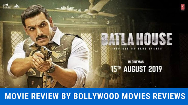 BATLA HOUSE MOVIE REVIEW by Bollywood Movies Reviews