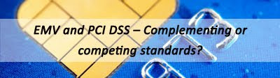 EMV and PCI DSS – Complementing or competing standards?