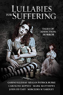 Lullabies for Suffering: Tales of Addiction Horror edited by Mark Matthews