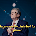 Bill Gates says Bitcoin is bad for the planet