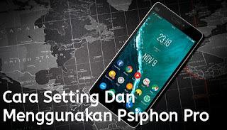 Cara setting dan menggunakan psiphon pro 2019 untuk internet gratis