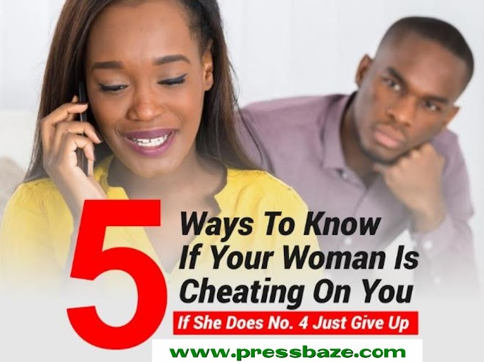 5 Ways To Know If Your Woman Is Cheating On You, If She Does No. 4 Just Give Up