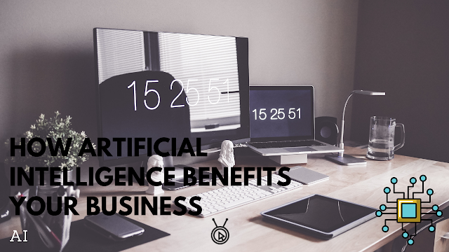How Artificial Intelligence Benefits Your Business