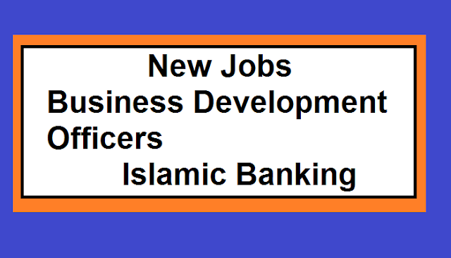 Business Development Officers – Islamic Banking