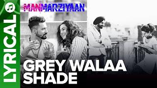 Grey Walaa Shade Lyrics | Manmarziyaan | Harshdeep Kaur
