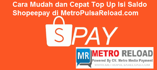 Cara Mudah dan Cepat Top Up Isi Saldo Shopeepay di Metro Reload, cara top up shopee pay, cara top up shopeepay di indomaret, cara top up shopeepay di alfamart, cara mengisi saldo shopeepay di indomaret, cara top up shopeepay lewat indomaret, cara top up shopeepay lewat atm bri, cara isi saldo shopeepay, cara top up shopeepay lewat atm mandiri