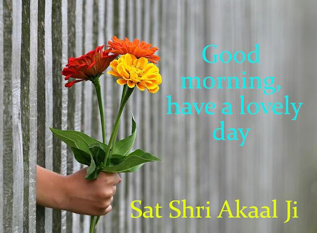 Sat Shri Akaal Ji  Good Morning.