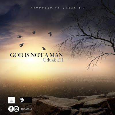 Uduak EJ - God Is Not A Man Lyrics