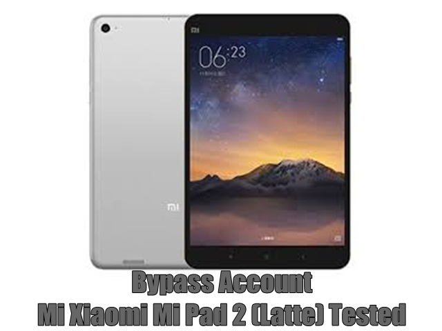 Bypass Account Mi Xiaomi Mi Pad 2 (Latte) Tested