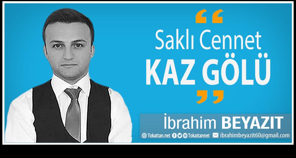 Tokattan.net | İbrahim BEYAZIT | Saklı Cennet Kaz Gölü